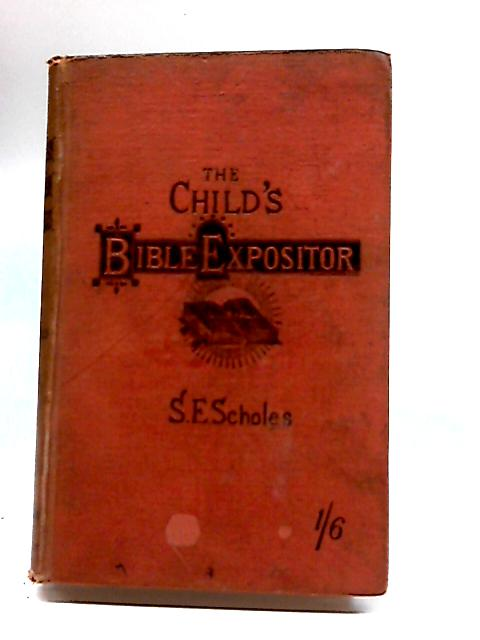 The Child's Bible Expositor by S.E. Scholes
