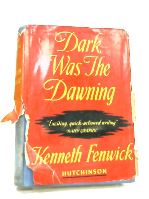Dark was the Dawning by Kenneth Fenwick
