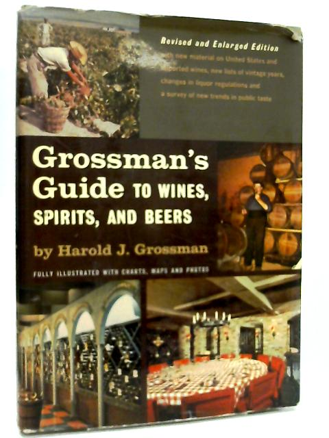 Guide to Wines, Spirits, and Beers by Harold J. Grossman