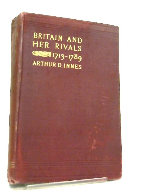 Britain and her Rivals in the Eighteenth Century, 1713-1789 by Arthur Innes