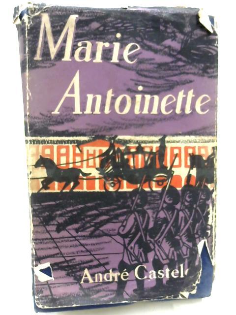 Marie Antoinette By Andre Castelot