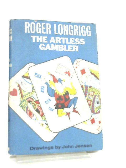 The Artless Gambler by Roger Longrigg