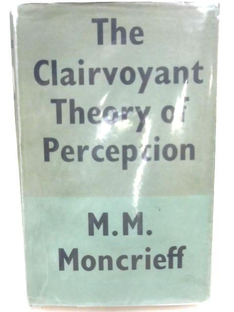 The Clairvoyant Theory of Perception: A new theory of vision by Malcolm Matthew Moncrieff