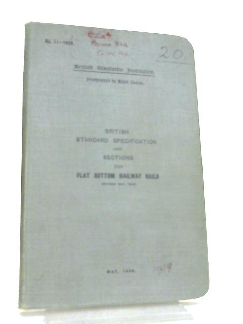 British Standard Specification and Sections for Flat Bottom Railway Rails By Anon