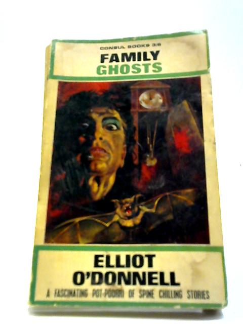 Family ghosts and ghostly Phenomena by Elliott O'Donnell