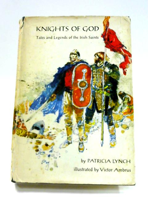 Knights of God: Tales and Legends of the Irish Saints by Patricia Lynch