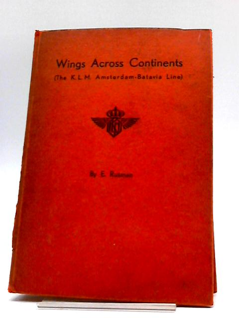 Wings Across Continents (The K. L. M. Amsterdam-Batavia Line) by E. Rusman