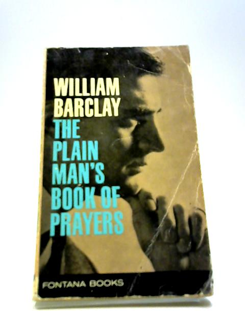 The Plain Man's Book Of Prayers by William Barclay