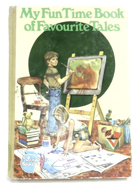 My Fun Time Book of Favourite Tales by Unknown