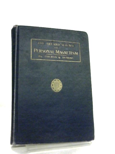 The Art and Science in Personal Magnetism by Theron Q. Dumont