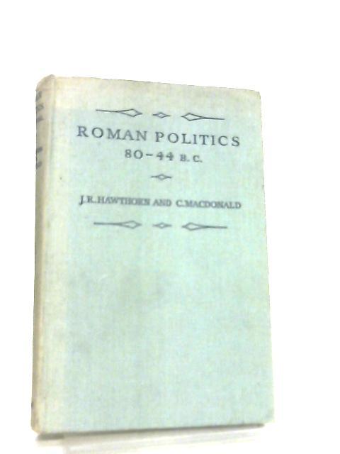 Roman Politics 80 - 44 BC by J. R. Hawthorn