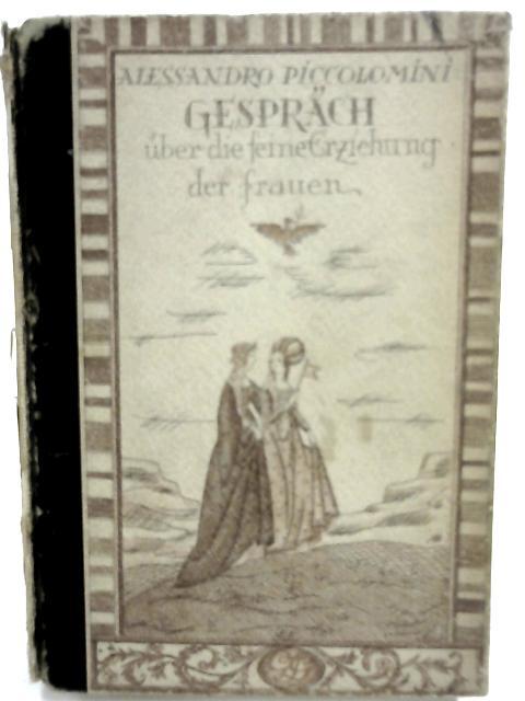 Gespräch über die Feine Erziehung der Frauen. Bilder und Buchschmuck von Fritzi Löw. by Alessandro Piccolomini