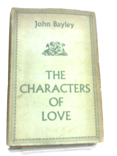 Characters of Love, Study in the Literature of Personality by John Bayley