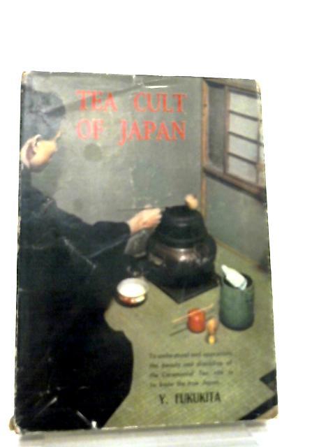 Tea Cult of Japan by Yasunosuke Fukukita