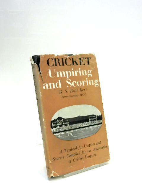 Cricket Umpiring and Scoring. by R. S. Rait. Kerr