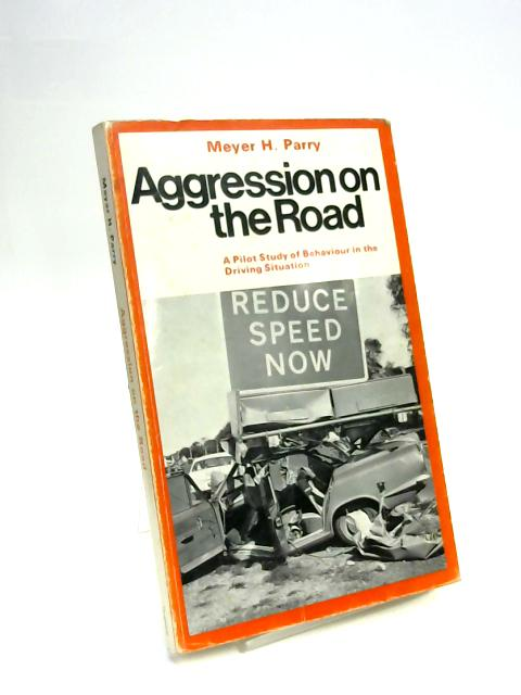 Aggression on the Road. A Pilot Study of Behaviour in the Driving Situation. by Meyer H. Parry
