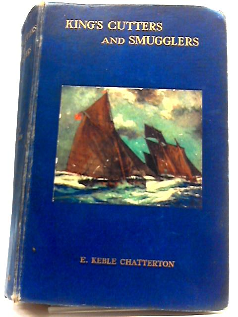 King's Cutters and Smugglers 1700-1855 by E. Keble Chatterton