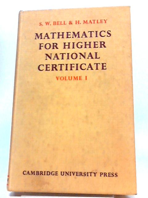 Mathematics for Higher National Certificate: A Text Book For The Use of First Year (A1) Students by Stanley Waterworth Bell