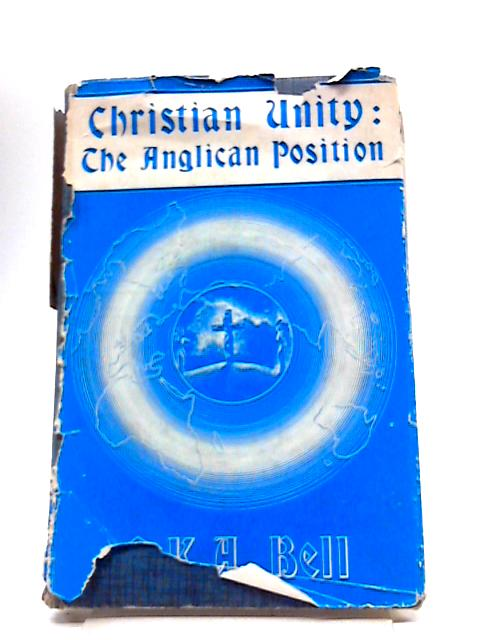 Christian Unity: The Anglican Position by G K A Bell