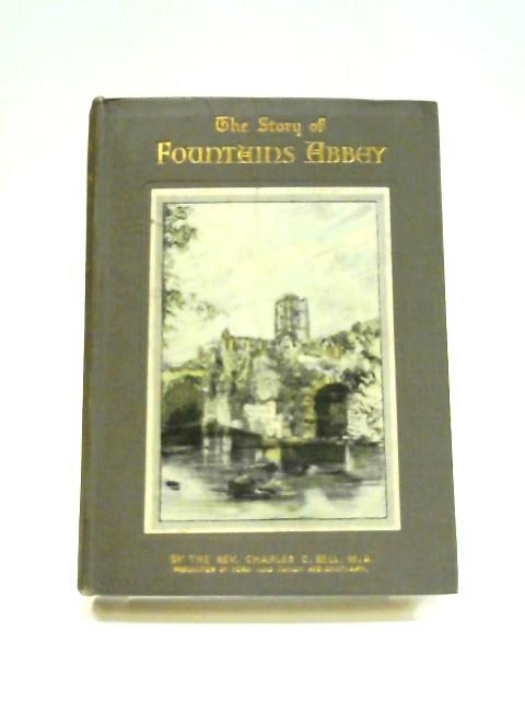The Story of Fountains Abbey by Charles Carlyle Bell