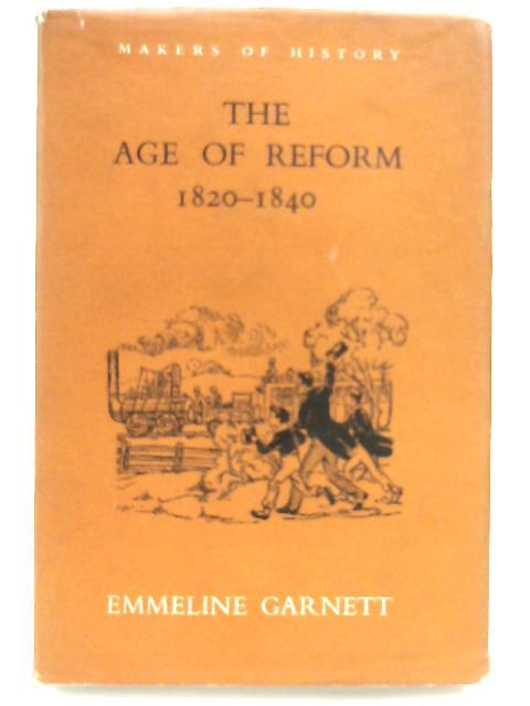 The Age Of Reform 1820-1840 by Emmeline Garnett