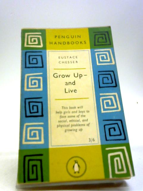 Grow Up And Live by EUSTACE CHESSER