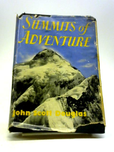 Summits of Adventure: The story of famous mountain climbs and mountain climbers by Douglas, John Scott