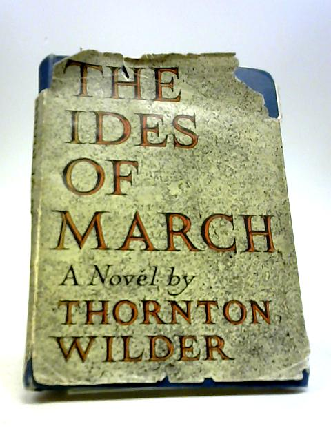 The Ides of March. by WILDER, Thornton