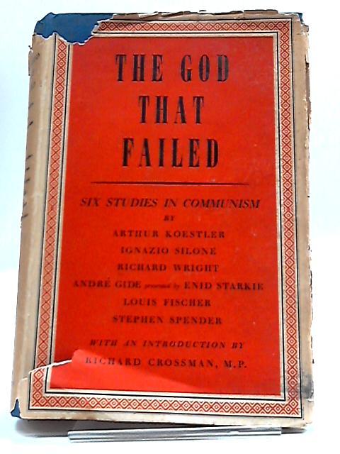 The God That Failed: Six Studies In Communism by Arthur Koestler