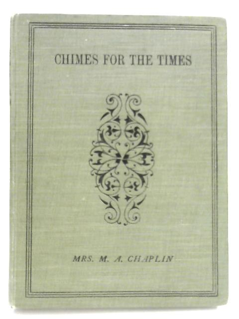 Chimes for the Times by Mrs. M A Chaplin