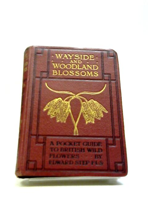 Wayside and Woodland Blossoms (Second Series) by Edward Step