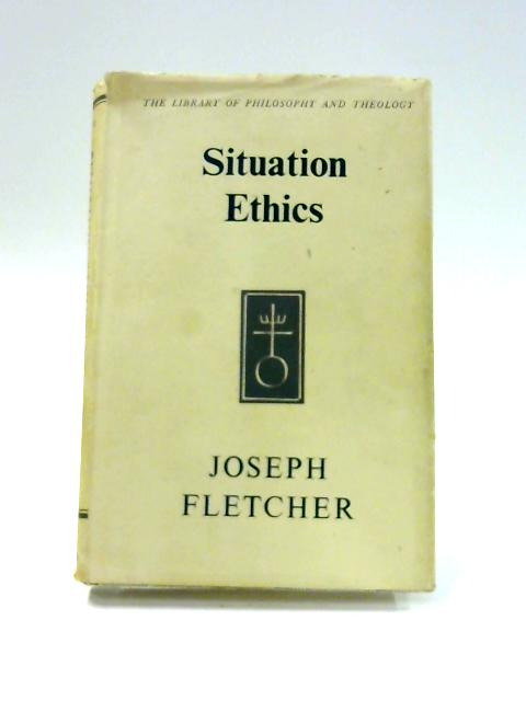 Situation Ethics: The New Morality by Joseph Fletcher