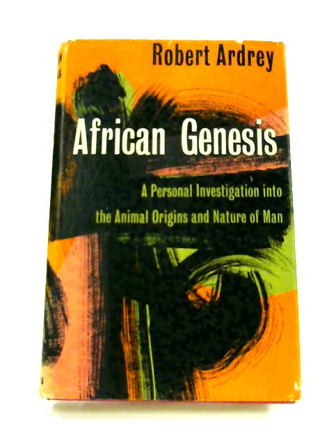 African Genesis: A Personal Investigation Into Animal Origins and Nature of Man by Robert Ardrey