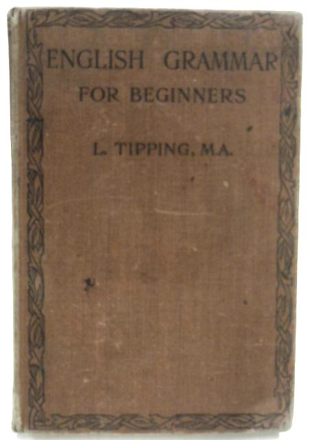 An English Grammar for Beginners By LLewelyn Tipping