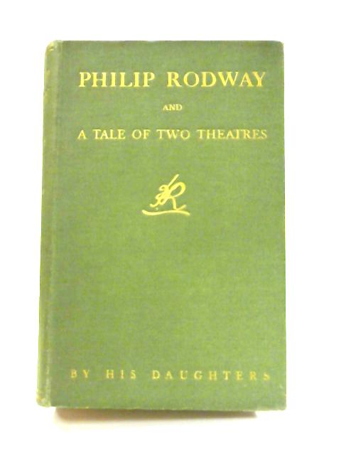 Philip Rodway and a Tale of Two Theatres by P. Rodway & L. R. Slingsby.