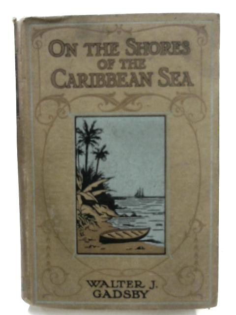 On the Shores of the Caribbean Sea by Walter J. Gadsby