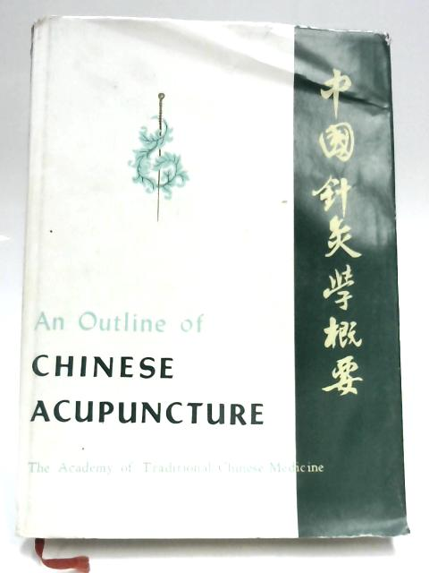 Outline of Chinese Acupuncture by Academy Of Tradition