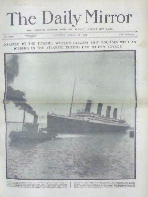 The Daily Mirror No 2645, Tuesday April 16, 1912, Disaster to the Titanic by Various