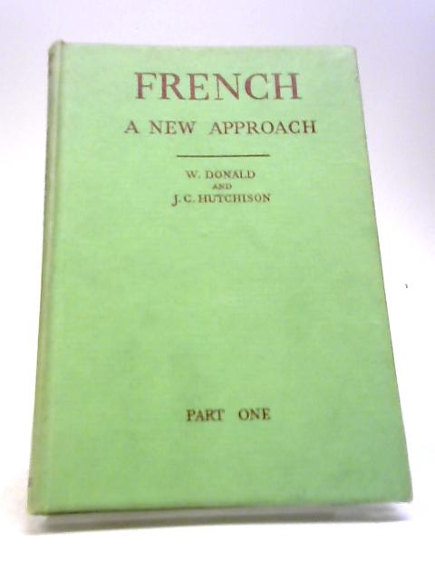 French. A New Approach. Part One by W. Donald, M.A. & J.C. Hutchinson, M.A.