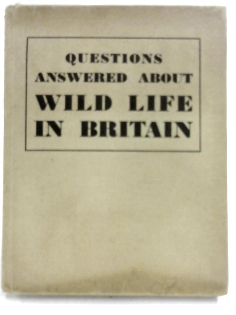 Questions Answered About Wild Life In Britain by David Gunston