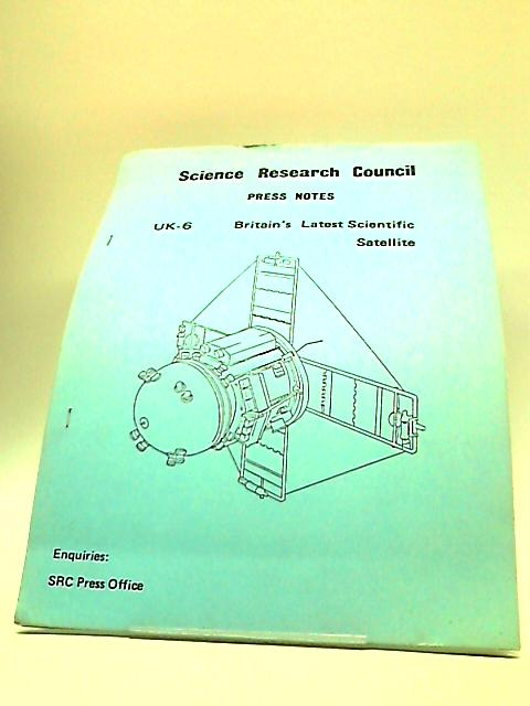 Science Research Council press Notes UK-6 Britain Latest Scientific Satellite by SRC Press Office