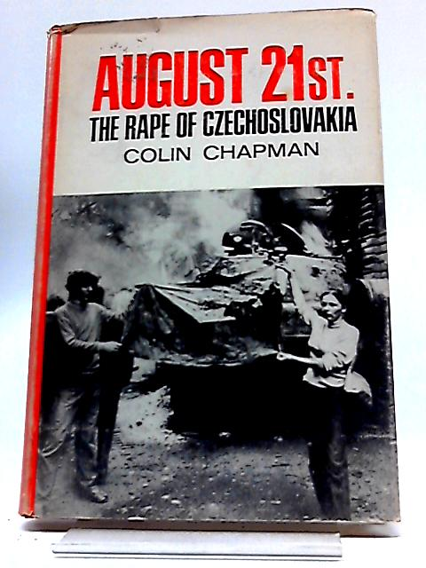 August 21st. The Rape of Czechoslovakia. by CHAPMAN, Colin.