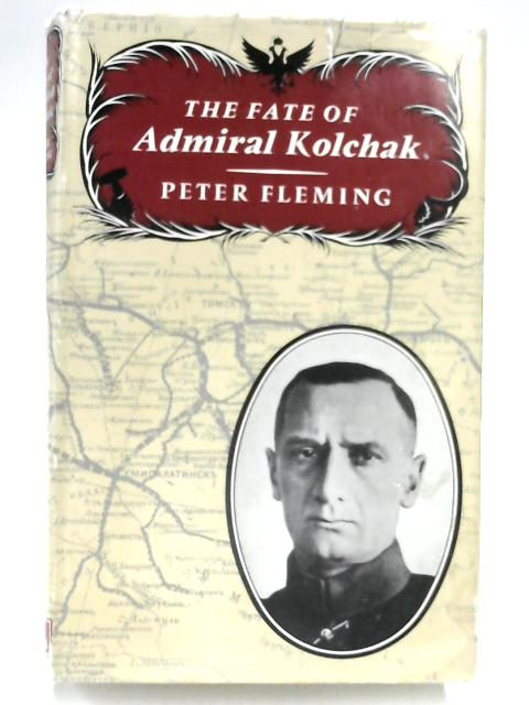 The Fate of Admiral Kolchak by Peter Fleming