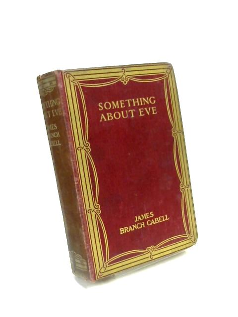 Something About Eve; A Comedy of Fig-Leaves. by James Branch Cabell
