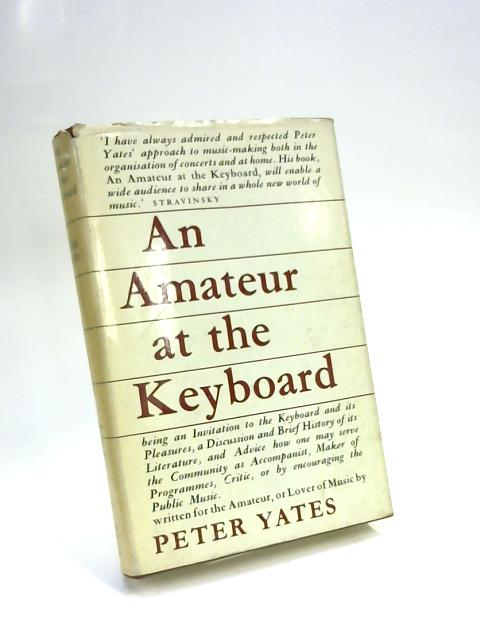 An Amateur At The Keyboard. by Peter Yates