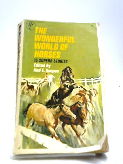 The Wonderful World of Horses (15 Superb Stories) by Ned E. Hoopes