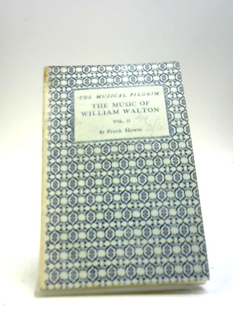 The Music Of William Walton Vol II By Frank Howes