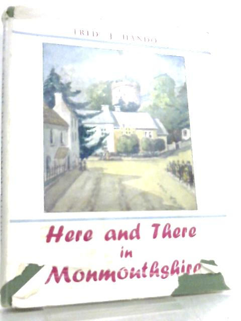 Here and There in Monmouthshire by Fred J. Hando