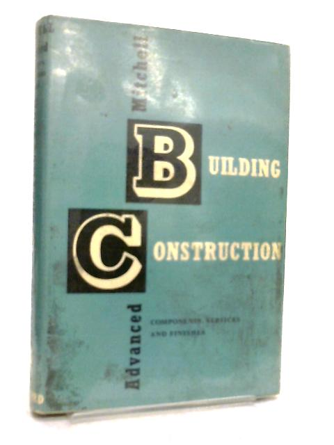 Mitchell's Advanced Building Construction, Components, Services and Finishes by Denzil Neild