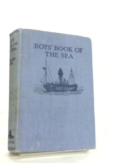 Boys' Book Of The Sea - The Latest Afloat And Beneath The Waters by Charles Boff
